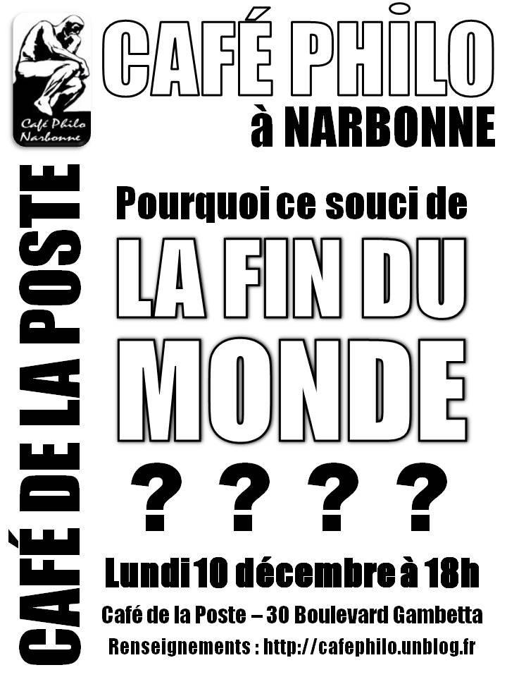Pourquoi ce souci de la fin du monde? Prochaine séance du Café Philo de Narbonne lundi 10 décembre à partir de 18h affiche_cafe_philo_narbonne_2012_12_fin_du_monde